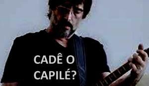lobão, CADÊ O CAPILÉ