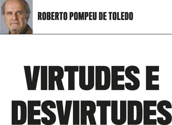 VIRTUDES DE DESVIRTUDES 1, Roberto Pompeu de Toledo, Veja, 20jul16